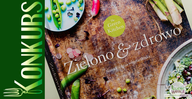 """KONKURS: wygraj książkę """"Green Kitchen. Zielono & zdrowo"""""""
