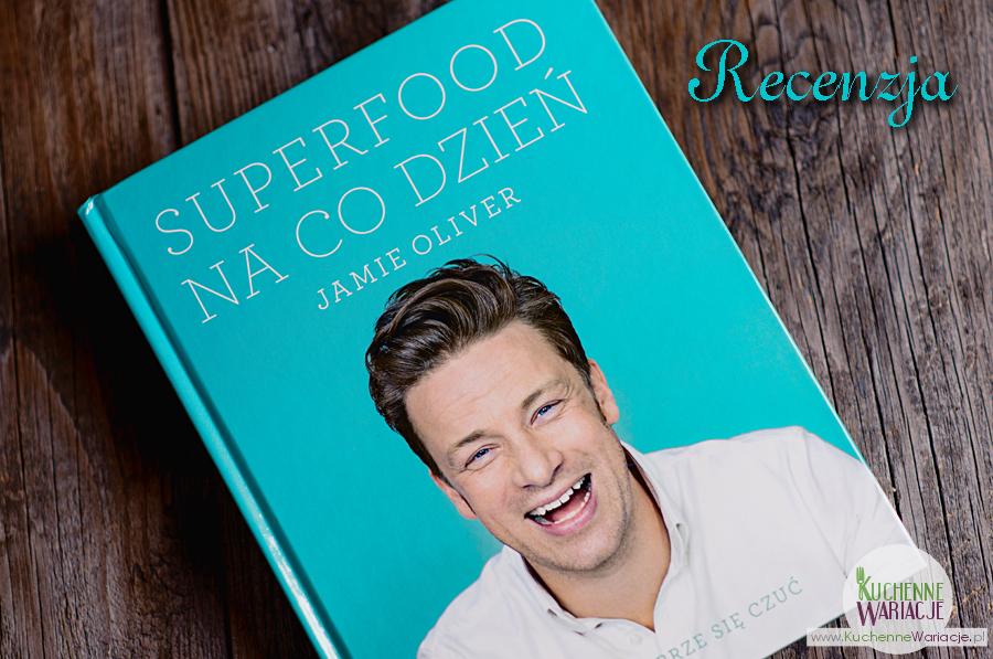 """Recenzja książki Jamiego Olivera """"Superfood na co dzień"""""""